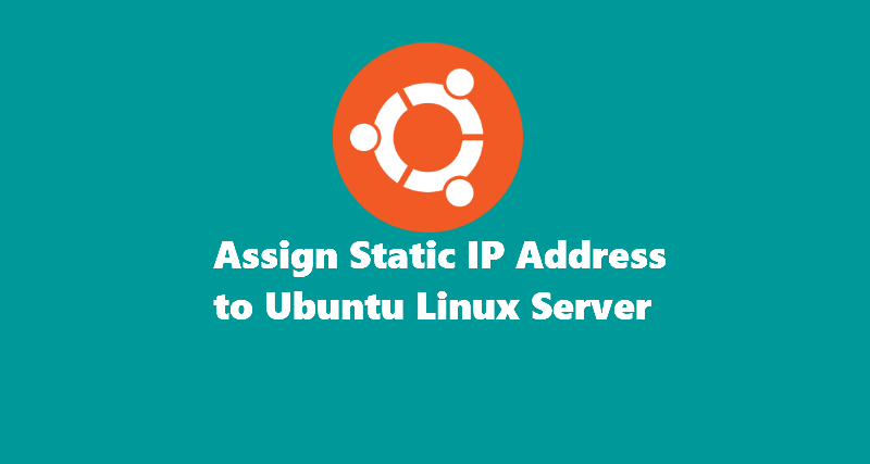 How to Assign Static IP Address to Ubuntu Linux Server