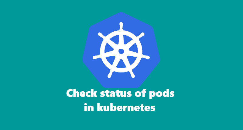How to check status of pods in kubernetes