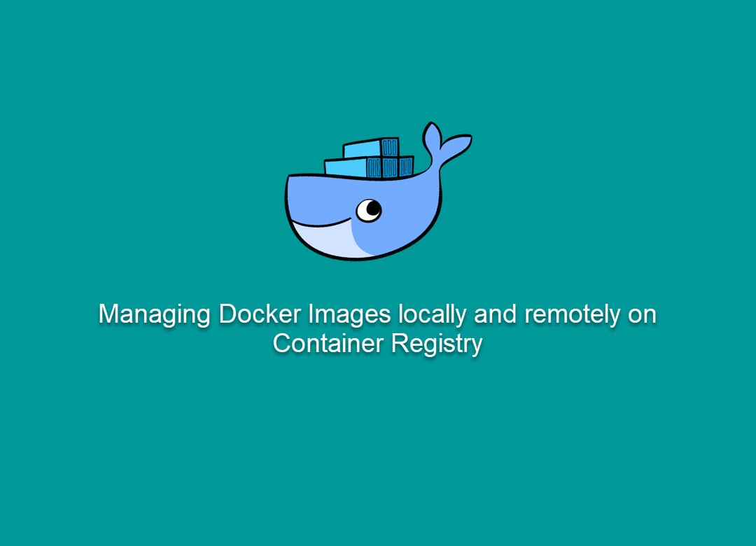 Manage Docker Images locally and in remote Container Registry