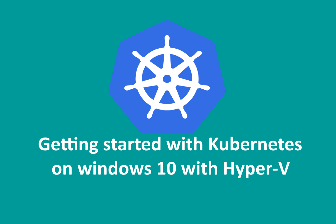 Getting started with Kubernetes on windows 10 with Hyper-V
