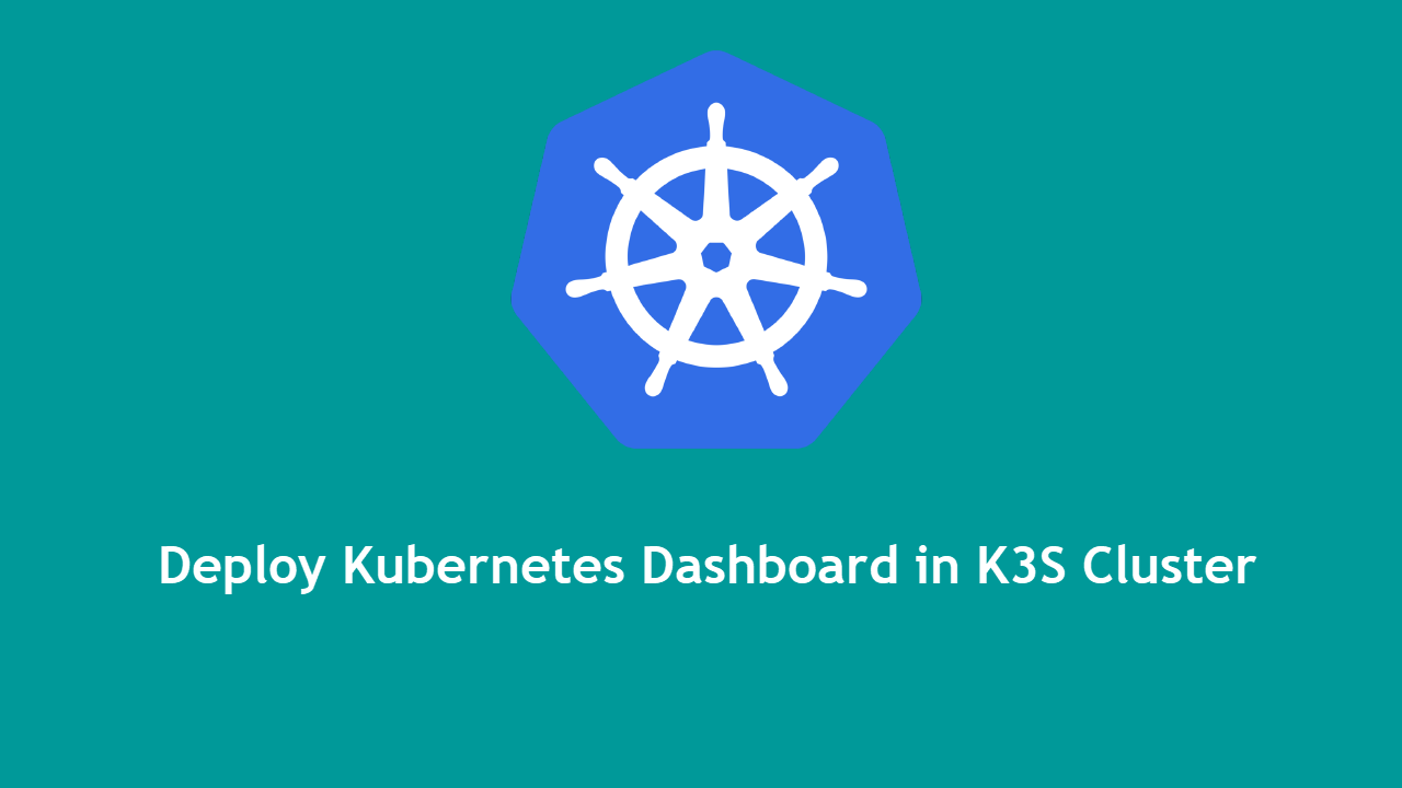 Deploying Kubernetes Dashboard in K3S Cluster