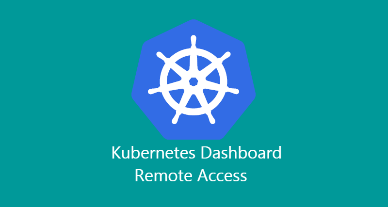 Kubernetes Dashboard Remote Access