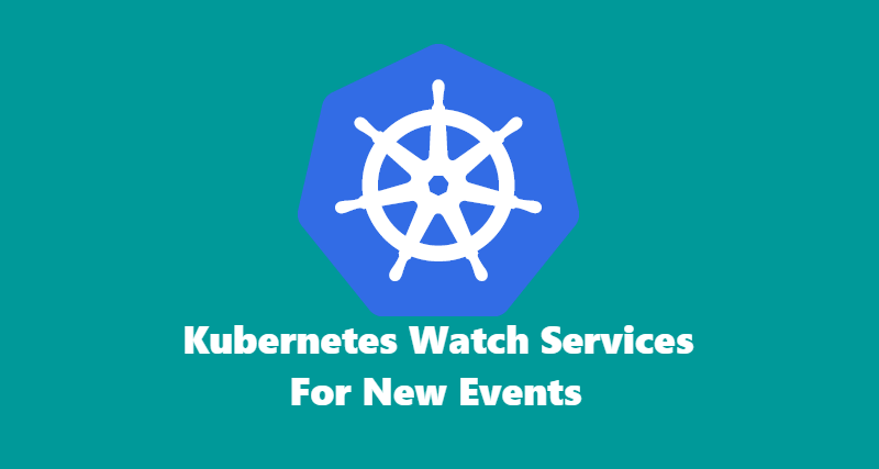 Kubernetes Services Watch For New Events