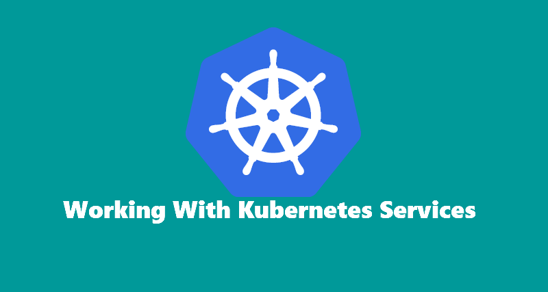 Working With Kubernetes Services