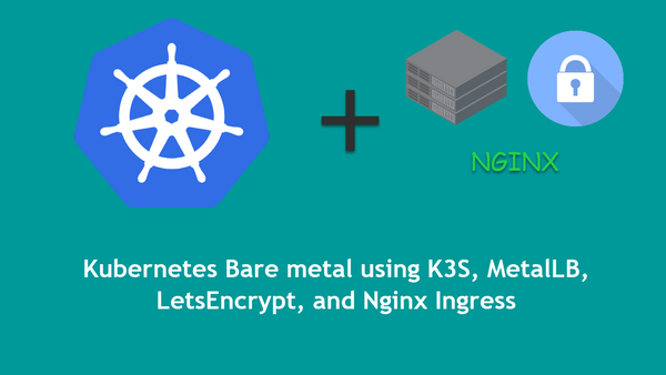 Setup Kubernetes Cluster using K3S, MetalLB, LetsEncrypt on Bare Metal